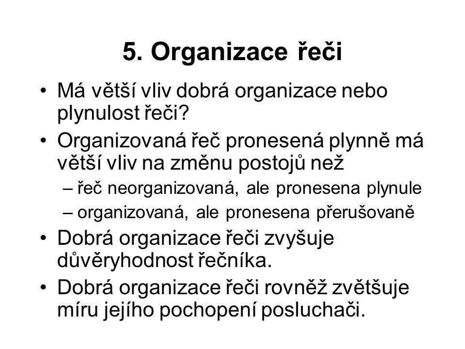 5. Organizace řeči Má větší vliv dobrá organizace nebo plynulost řeči? Organizovaná řeč pronesená plynně má větší vliv na změnu postojů než –řeč neorg