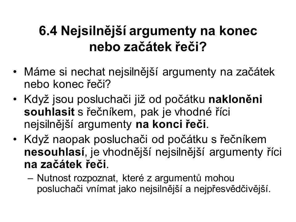 6.4 Nejsilnější argumenty na konec nebo začátek řeči? Máme si nechat nejsilnější argumenty na začátek nebo konec řeči? Když jsou posluchači již od poč