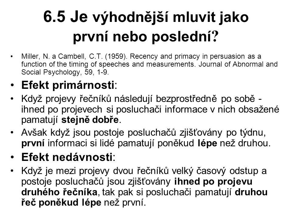 6.5 Je výhodnější mluvit jako první nebo poslední ? Miller, N. a Cambell, C.T. (1959). Recency and primacy in persuasion as a function of the timing o