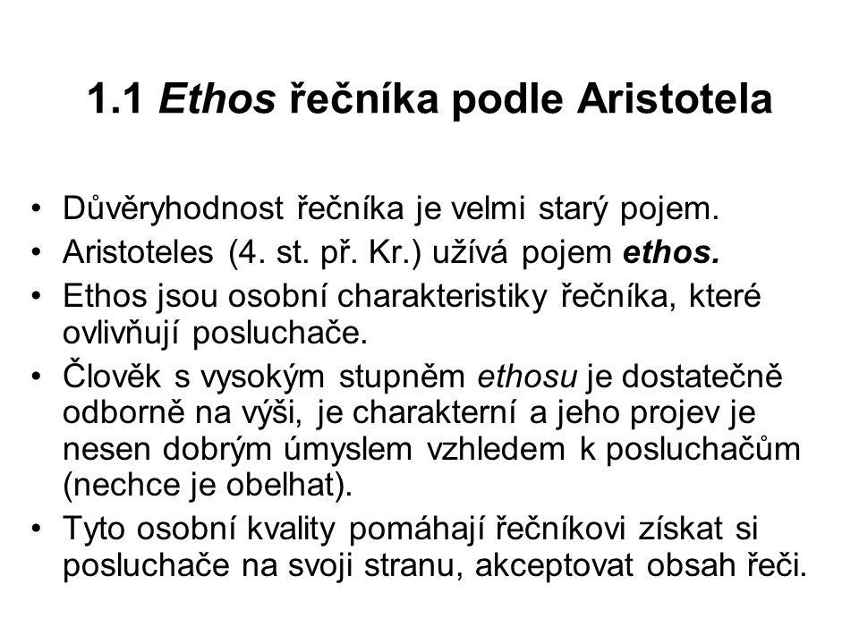 1.1 Ethos řečníka podle Aristotela Důvěryhodnost řečníka je velmi starý pojem. Aristoteles (4. st. př. Kr.) užívá pojem ethos. Ethos jsou osobní chara