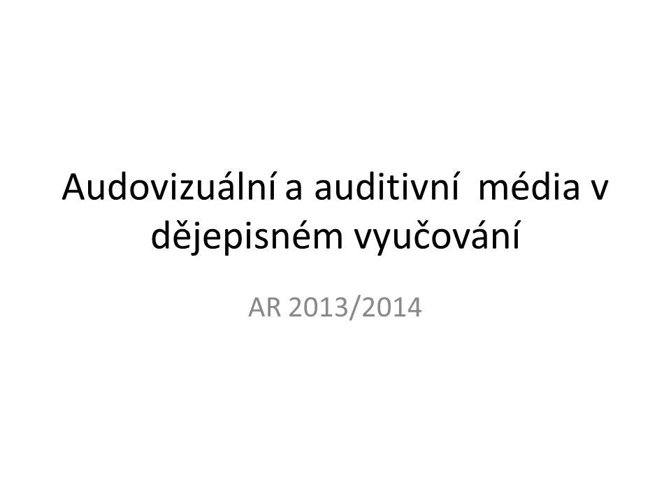 Audovizuální a auditivní média v dějepisném vyučování AR 2013/2014