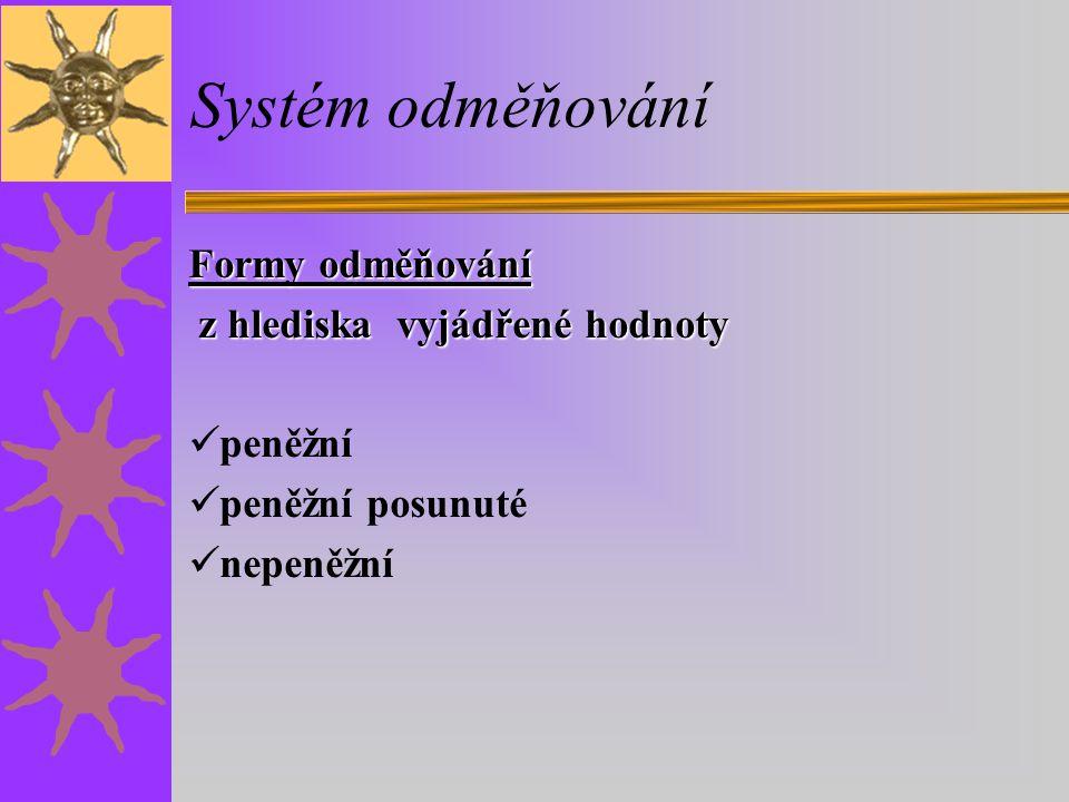 Systém odměňování Formy odměňování z hlediska vyjádřené hodnoty z hlediska vyjádřené hodnoty peněžní peněžní posunuté nepeněžní