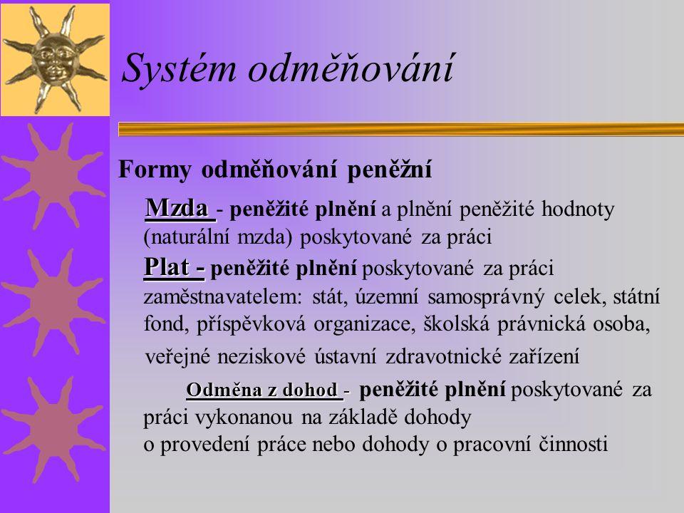 Systém odměňování Formy odměňování peněžní Mzda Plat - Mzda - peněžité plnění a plnění peněžité hodnoty (naturální mzda) poskytované za práci Plat - p