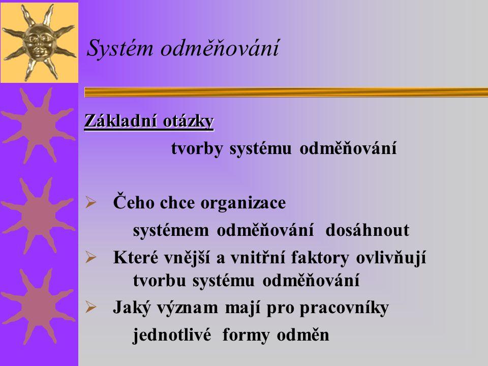 Systém odměňování Základní otázky tvorby systému odměňování  Čeho chce organizace systémem odměňování dosáhnout  Které vnější a vnitřní faktory ovli