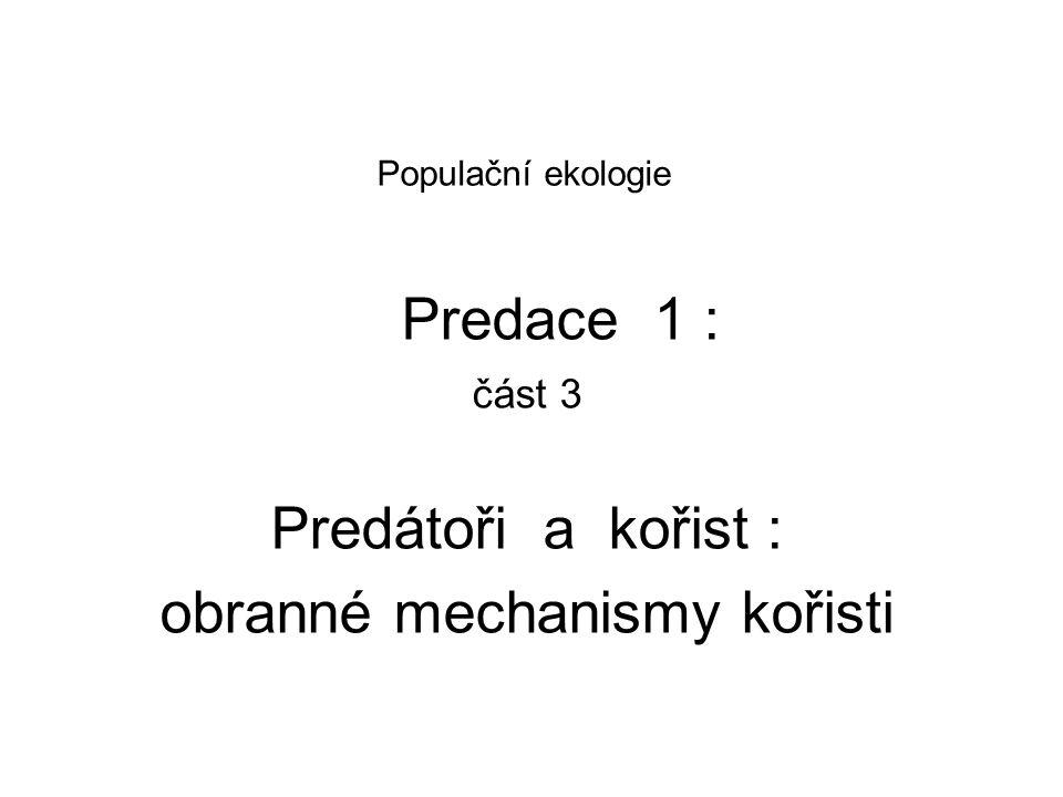Populační ekologie Predace 1 : část 3 Predátoři a kořist : obranné mechanismy kořisti