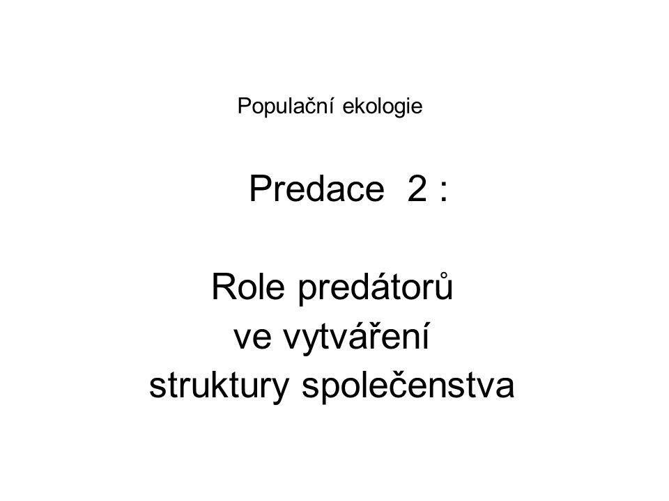 Selektivní role predace V důsledku své selektivity působí predace ve společenstvu jako jeden z možných typů disturbancí: jako faktor ovlivňující druhovou strukturu společenstva.