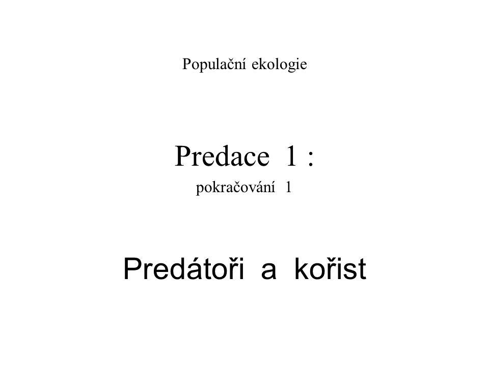 Populační ekologie Predace 1 : pokračování 1 Predátoři a kořist