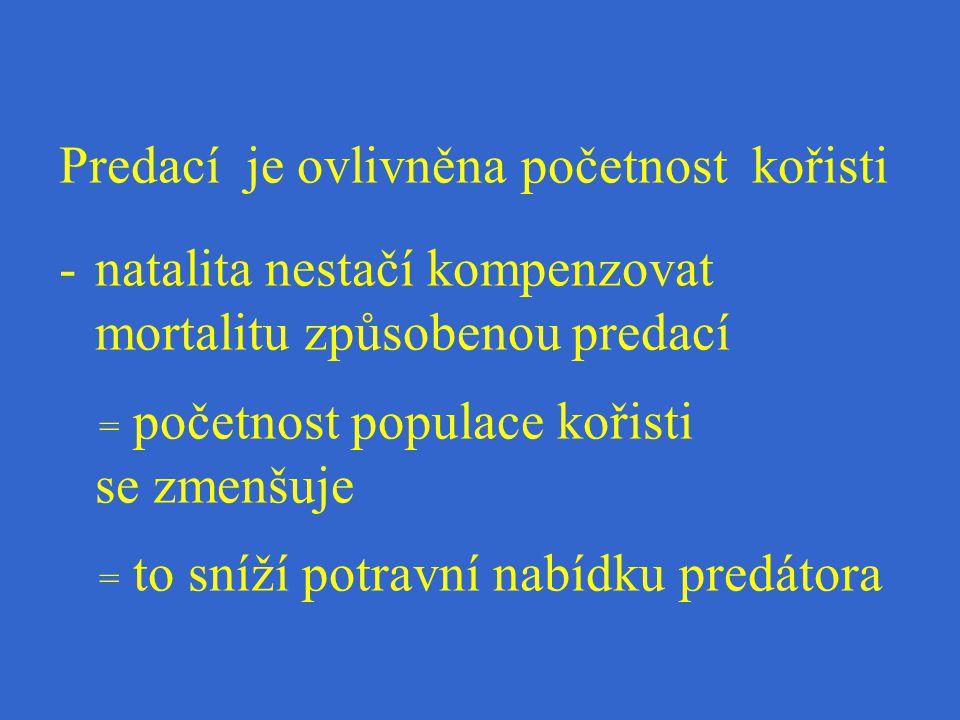 Predací je ovlivněna početnost kořisti -natalita nestačí kompenzovat mortalitu způsobenou predací = početnost populace kořisti se zmenšuje = to sníží potravní nabídku predátora