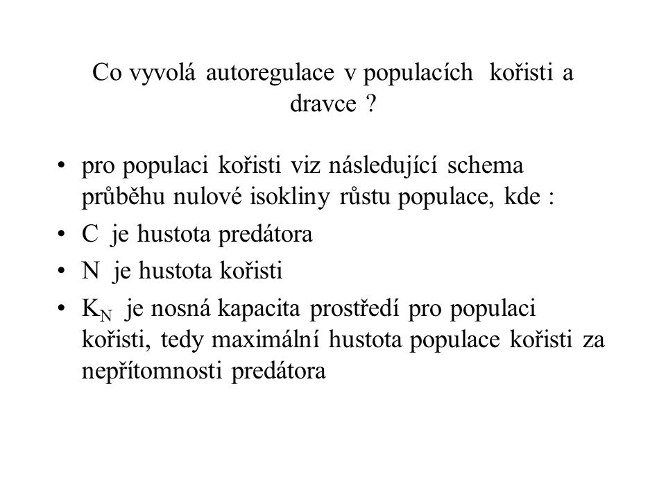 Co vyvolá autoregulace v populacích kořisti a dravce ? pro populaci kořisti viz následující schema průběhu nulové isokliny růstu populace, kde : C je