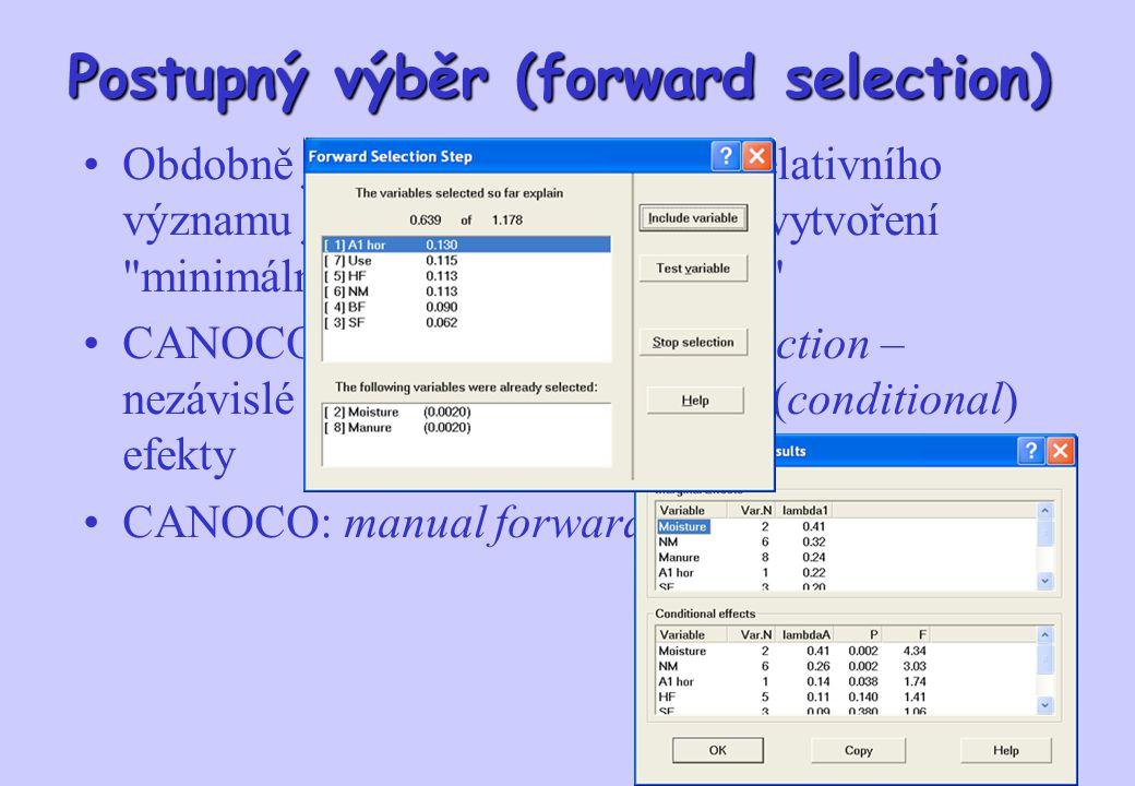 Postupný výběr (forward selection) Obdobně jako v regresi: poznání relativního významu jednotlivých prediktorů, vytvoření minimálního adekvátního modelu CANOCO: automatic forward selection – nezávislé (marginal) a podmíněné (conditional) efekty CANOCO: manual forward selection