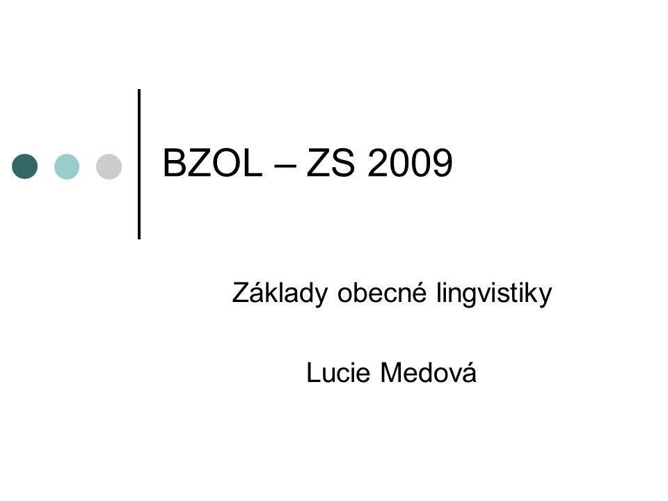 BZOL – ZS 2009 Základy obecné lingvistiky Lucie Medová