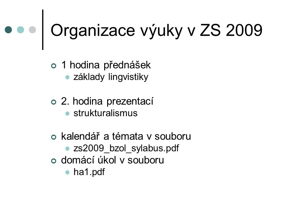 Organizace výuky v ZS 2009 1 hodina přednášek základy lingvistiky 2. hodina prezentací strukturalismus kalendář a témata v souboru zs2009_bzol_sylabus
