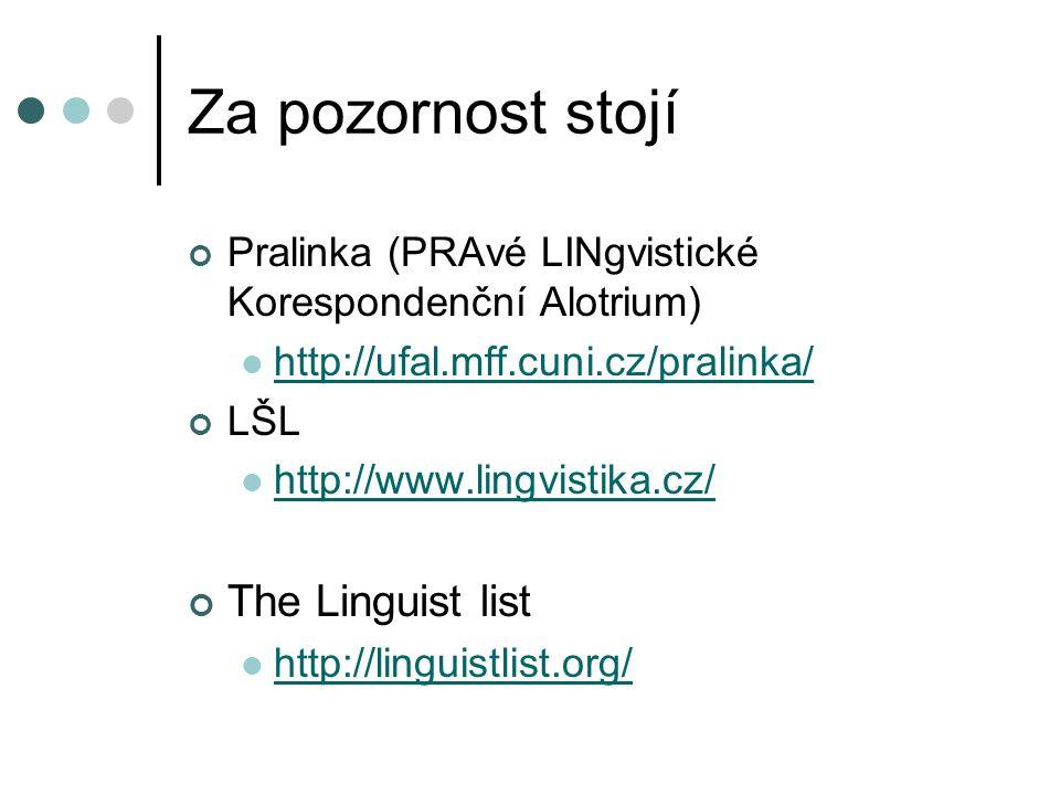 Za pozornost stojí Pralinka (PRAvé LINgvistické Korespondenční Alotrium) http://ufal.mff.cuni.cz/pralinka/ LŠL http://www.lingvistika.cz/ The Linguist