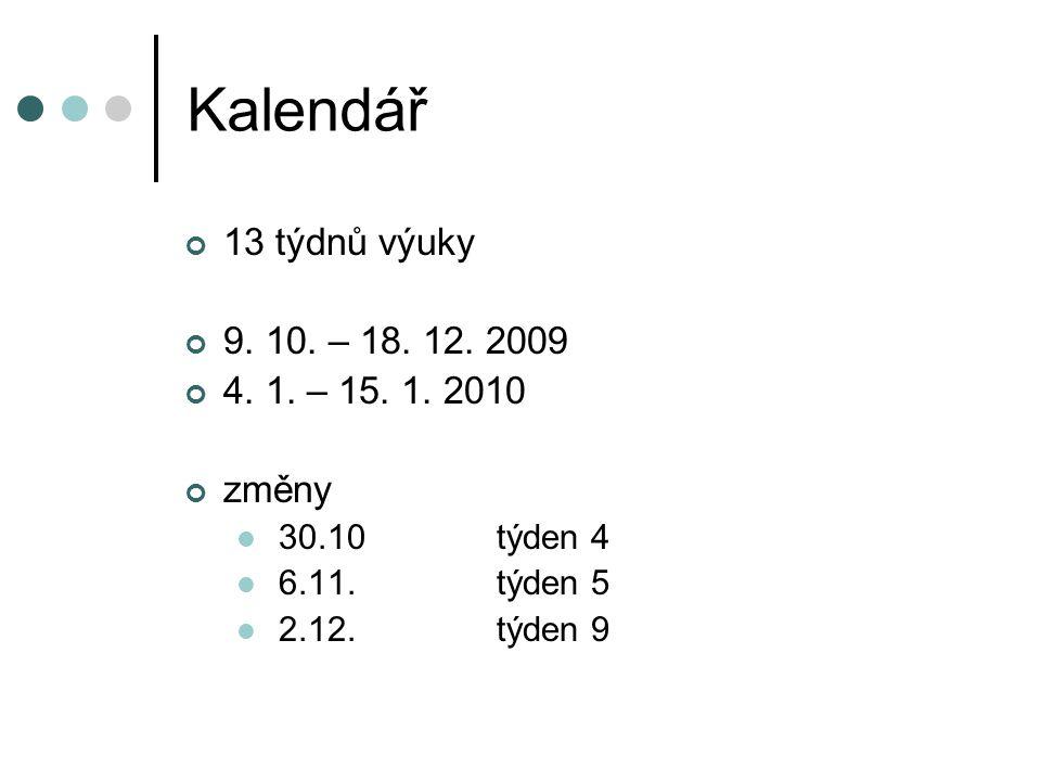 Kalendář 13 týdnů výuky 9. 10. – 18. 12. 2009 4. 1. – 15. 1. 2010 změny 30.10týden 4 6.11.týden 5 2.12.týden 9