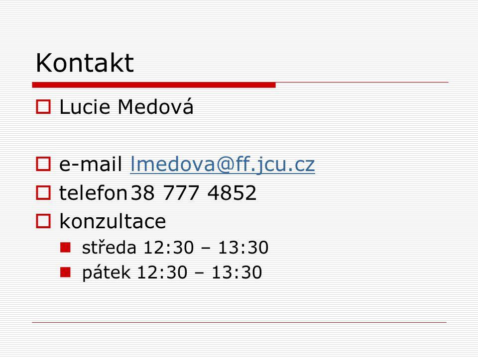 Kontakt  Lucie Medová  e-mail lmedova@ff.jcu.czlmedova@ff.jcu.cz  telefon38 777 4852  konzultace středa 12:30 – 13:30 pátek 12:30 – 13:30