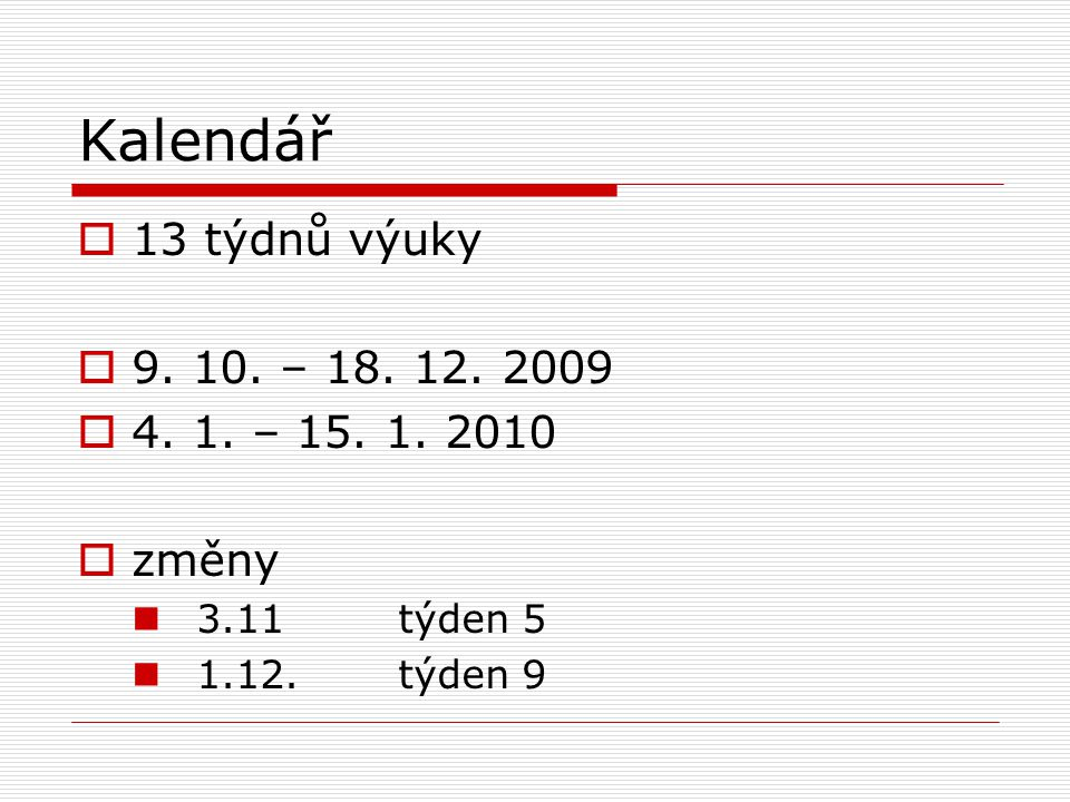 Kalendář  13 týdnů výuky  9. 10. – 18. 12. 2009  4. 1. – 15. 1. 2010  změny 3.11týden 5 1.12.týden 9