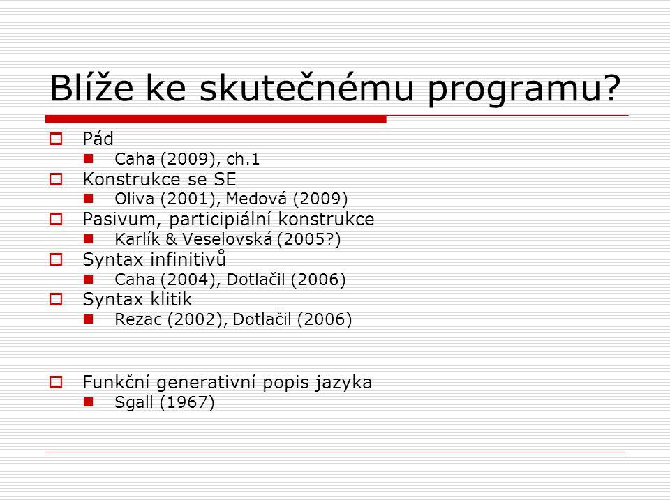 Blíže ke skutečnému programu?  Pád Caha (2009), ch.1  Konstrukce se SE Oliva (2001), Medová (2009)  Pasivum, participiální konstrukce Karlík & Vese