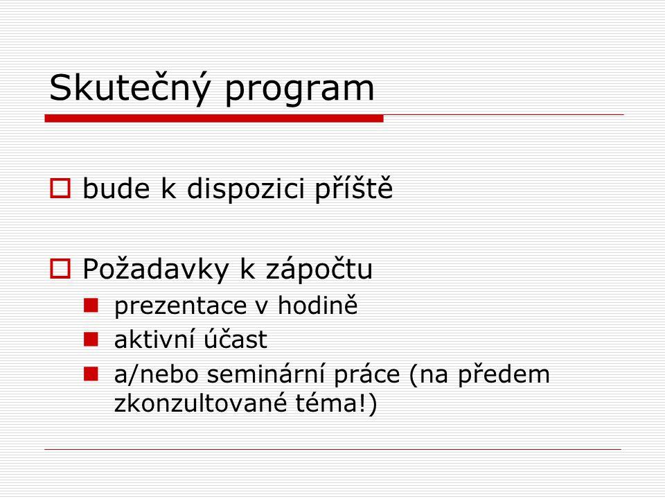 Skutečný program  bude k dispozici příště  Požadavky k zápočtu prezentace v hodině aktivní účast a/nebo seminární práce (na předem zkonzultované téma!)