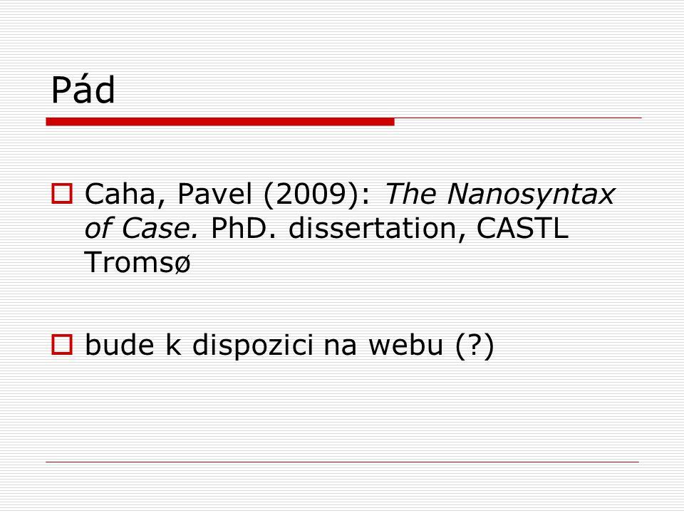 Pád  Caha, Pavel (2009): The Nanosyntax of Case. PhD. dissertation, CASTL Tromsø  bude k dispozici na webu (?)