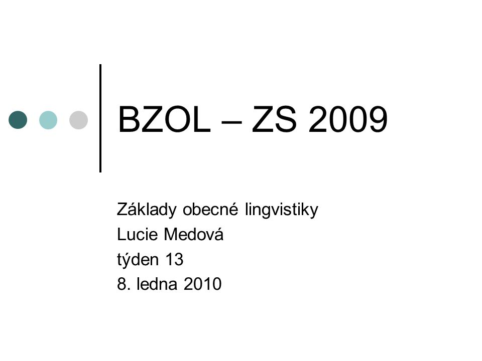 BZOL – ZS 2009 Základy obecné lingvistiky Lucie Medová týden 13 8. ledna 2010