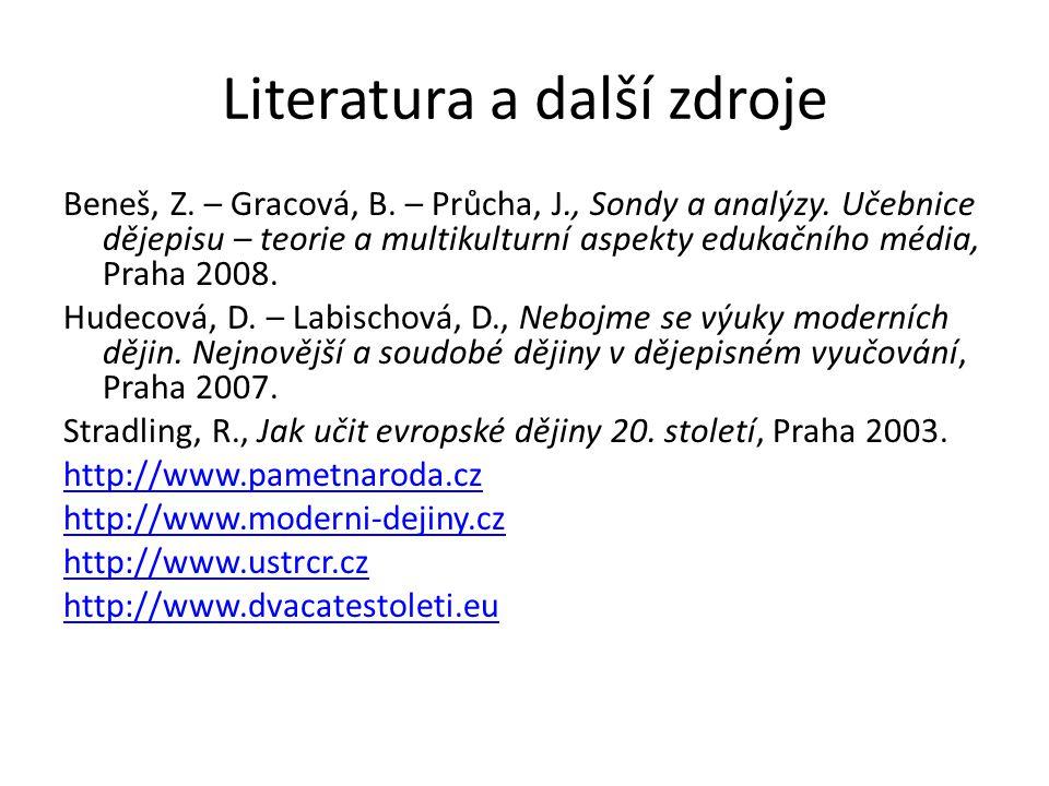 Literatura a další zdroje Beneš, Z. – Gracová, B. – Průcha, J., Sondy a analýzy. Učebnice dějepisu – teorie a multikulturní aspekty edukačního média,