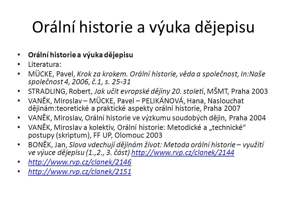 Orální historie a výuka dějepisu Literatura: MÜCKE, Pavel, Krok za krokem.
