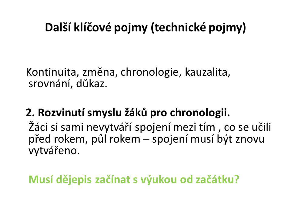 Další klíčové pojmy (technické pojmy) Kontinuita, změna, chronologie, kauzalita, srovnání, důkaz. 2. Rozvinutí smyslu žáků pro chronologii. Žáci si sa