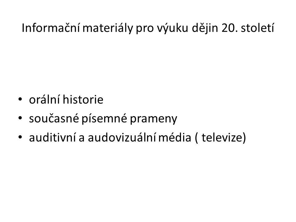 Informační materiály pro výuku dějin 20. století orální historie současné písemné prameny auditivní a audovizuální média ( televize)