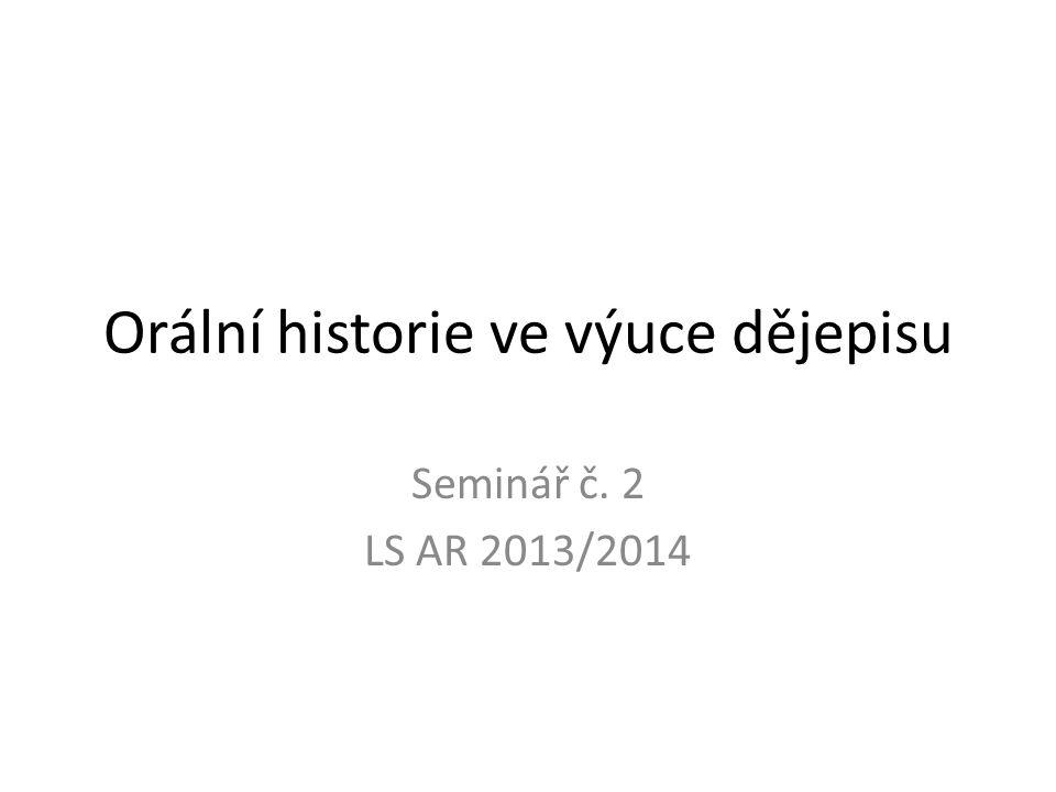 Orální historie ve výuce dějepisu Seminář č. 2 LS AR 2013/2014