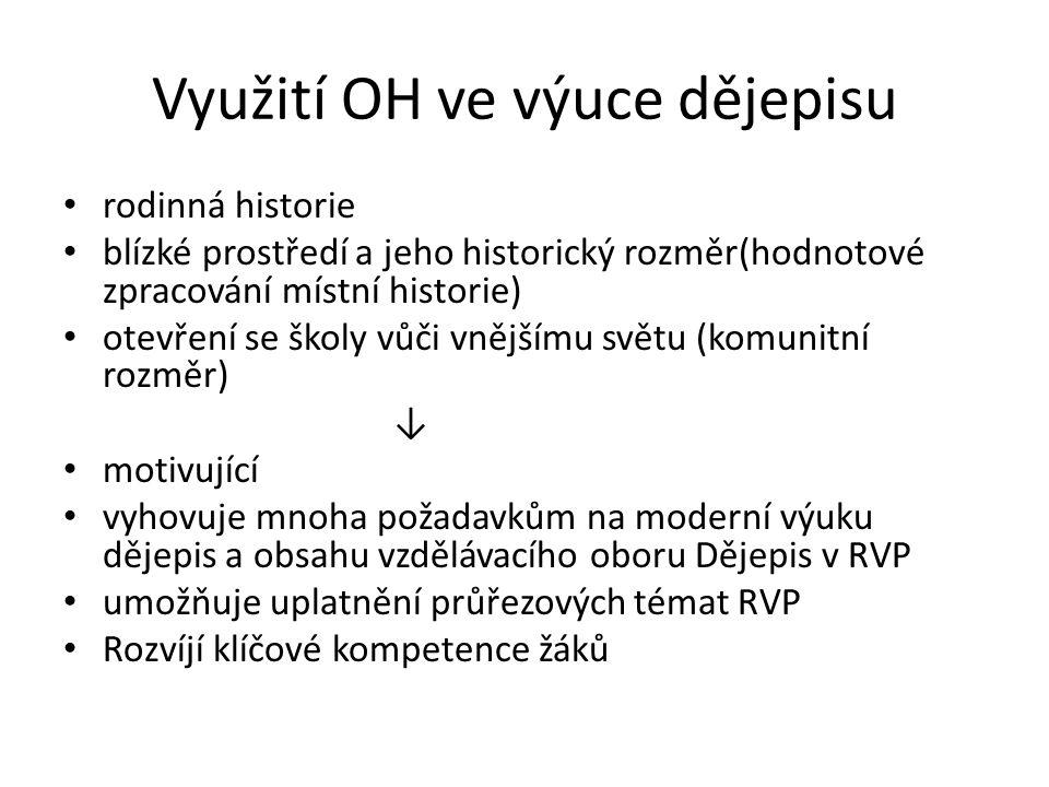 Využití OH ve výuce dějepisu rodinná historie blízké prostředí a jeho historický rozměr(hodnotové zpracování místní historie) otevření se školy vůči v
