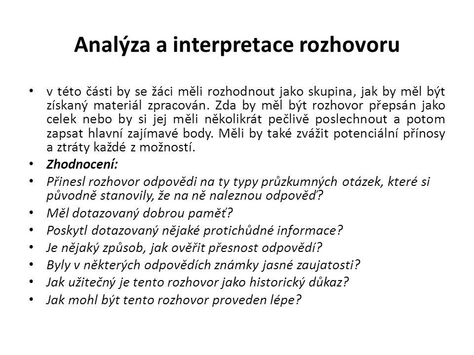 Analýza a interpretace rozhovoru v této části by se žáci měli rozhodnout jako skupina, jak by měl být získaný materiál zpracován. Zda by měl být rozho