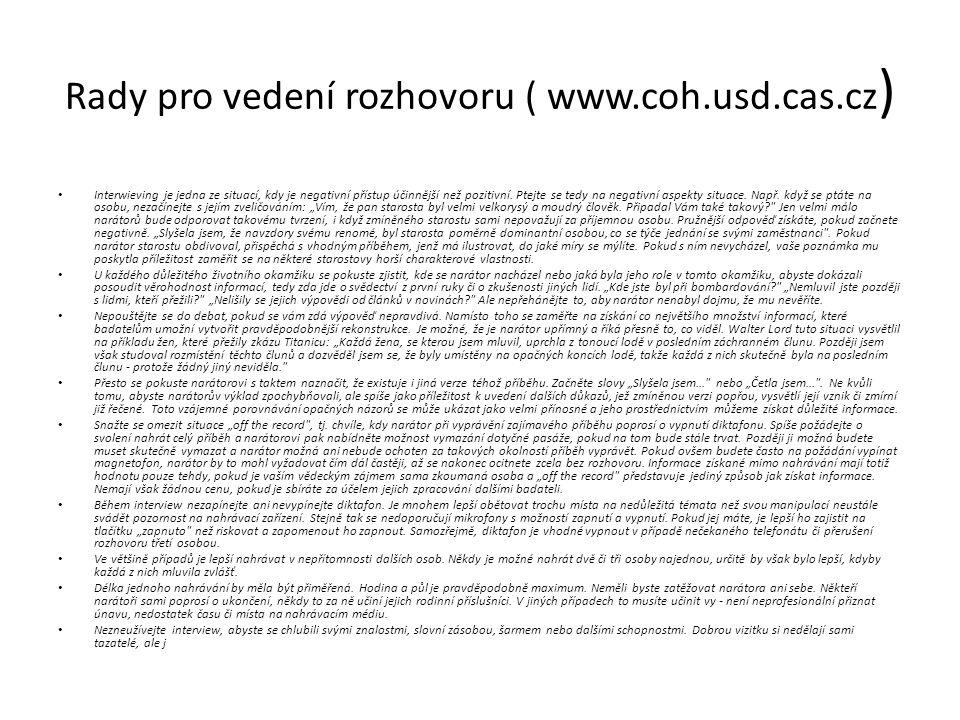 Rady pro vedení rozhovoru ( www.coh.usd.cas.cz ) Interwieving je jedna ze situací, kdy je negativní přístup účinnější než pozitivní. Ptejte se tedy na