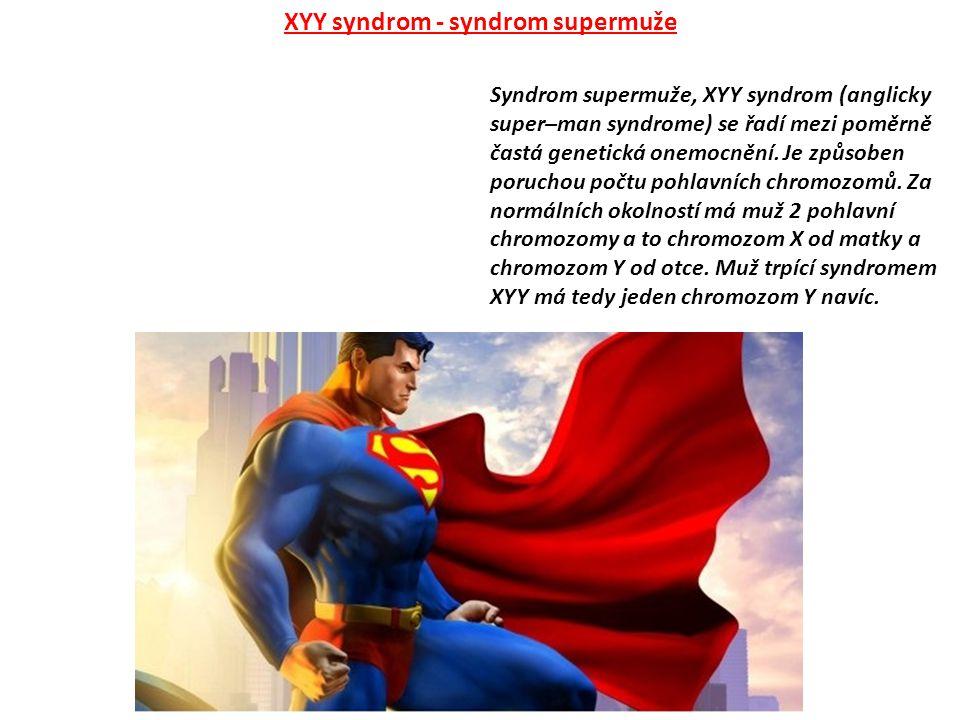 Syndrom supermuže, XYY syndrom (anglicky super–man syndrome) se řadí mezi poměrně častá genetická onemocnění. Je způsoben poruchou počtu pohlavních ch