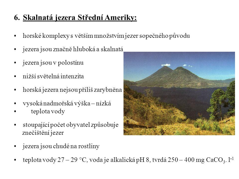 6.Skalnatá jezera Střední Ameriky: horské komplexy s větším množstvím jezer sopečného původu jezera jsou značně hluboká a skalnatá jezera jsou v polos
