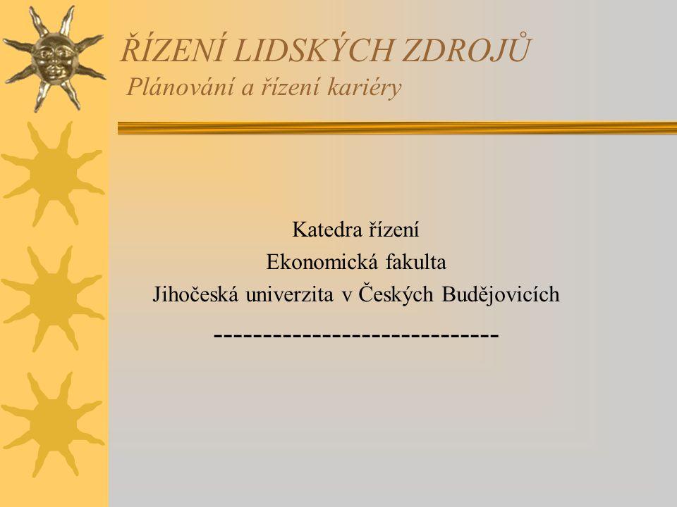 ŘÍZENÍ LIDSKÝCH ZDROJŮ Plánování a řízení kariéry Katedra řízení Ekonomická fakulta Jihočeská univerzita v Českých Budějovicích -----------------------------