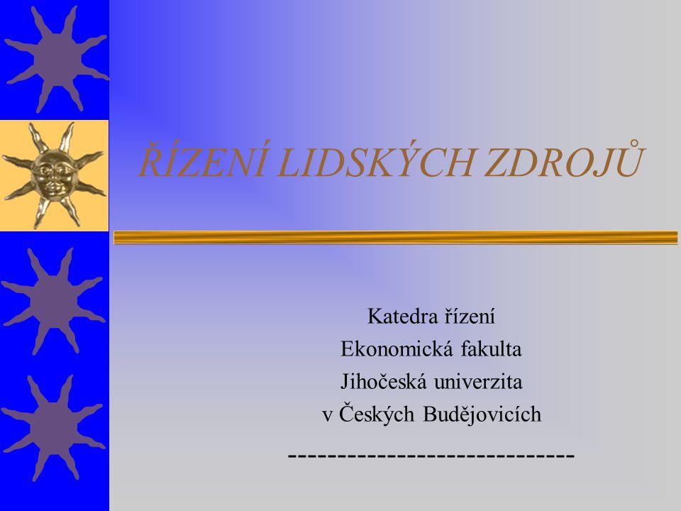 ŘÍZENÍ LIDSKÝCH ZDROJŮ Katedra řízení Ekonomická fakulta Jihočeská univerzita v Českých Budějovicích -----------------------------