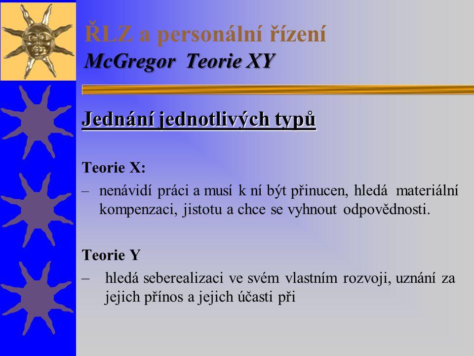 McGregor Teorie XY ŘLZ a personální řízení McGregor Teorie XY Jednání jednotlivých typů Teorie X: – nenávidí práci a musí k ní být přinucen, hledá mat