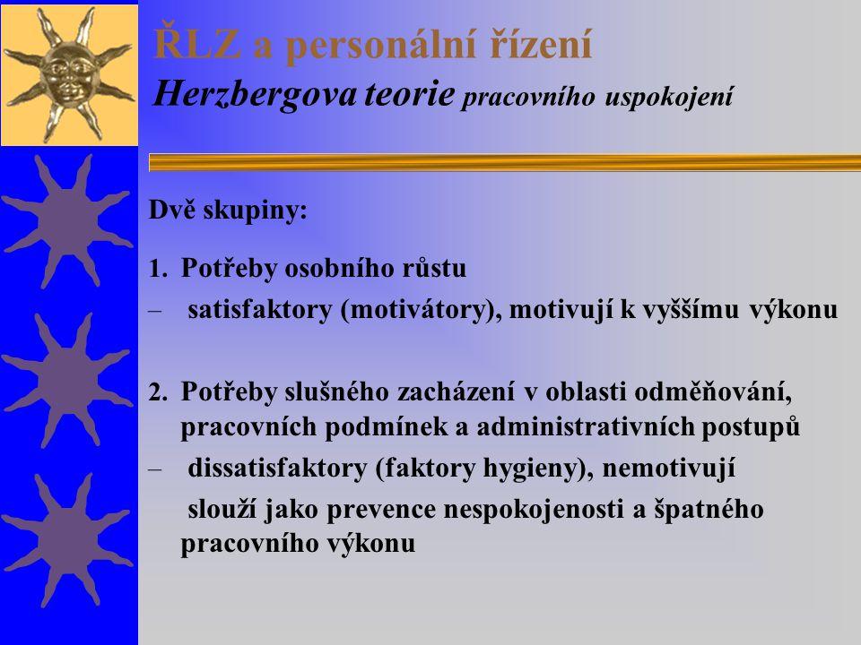 ŘLZ a personální řízení Herzbergova teorie pracovního uspokojení Dvě skupiny: 1. Potřeby osobního růstu – satisfaktory (motivátory), motivují k vyšším