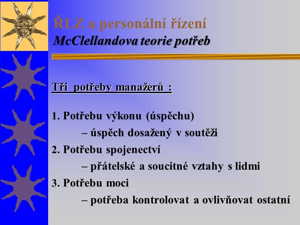 McClellandova teorie potřeb ŘLZ a personální řízení McClellandova teorie potřeb Tři potřeby manažerů : 1. Potřebu výkonu (úspěchu) – úspěch dosažený v