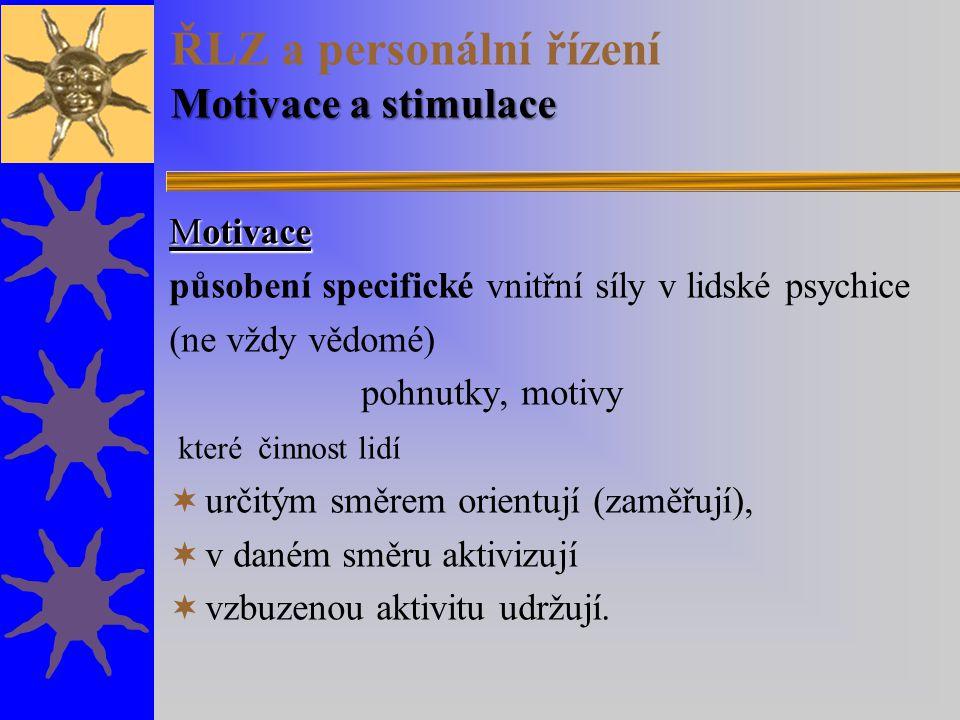 Motivace a stimulace ŘLZ a personální řízení Motivace a stimulace Motivace působení specifické vnitřní síly v lidské psychice (ne vždy vědomé) pohnutk