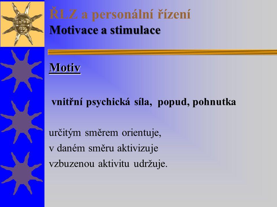 Motivace a stimulace ŘLZ a personální řízení Motivace a stimulace Motiv vnitřní psychická síla, popud, pohnutka určitým směrem orientuje, v daném směr