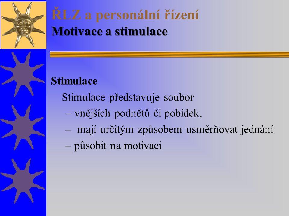 Motivace a stimulace ŘLZ a personální řízení Motivace a stimulace Stimulace Stimulace představuje soubor –vnějších podnětů či pobídek, – mají určitým