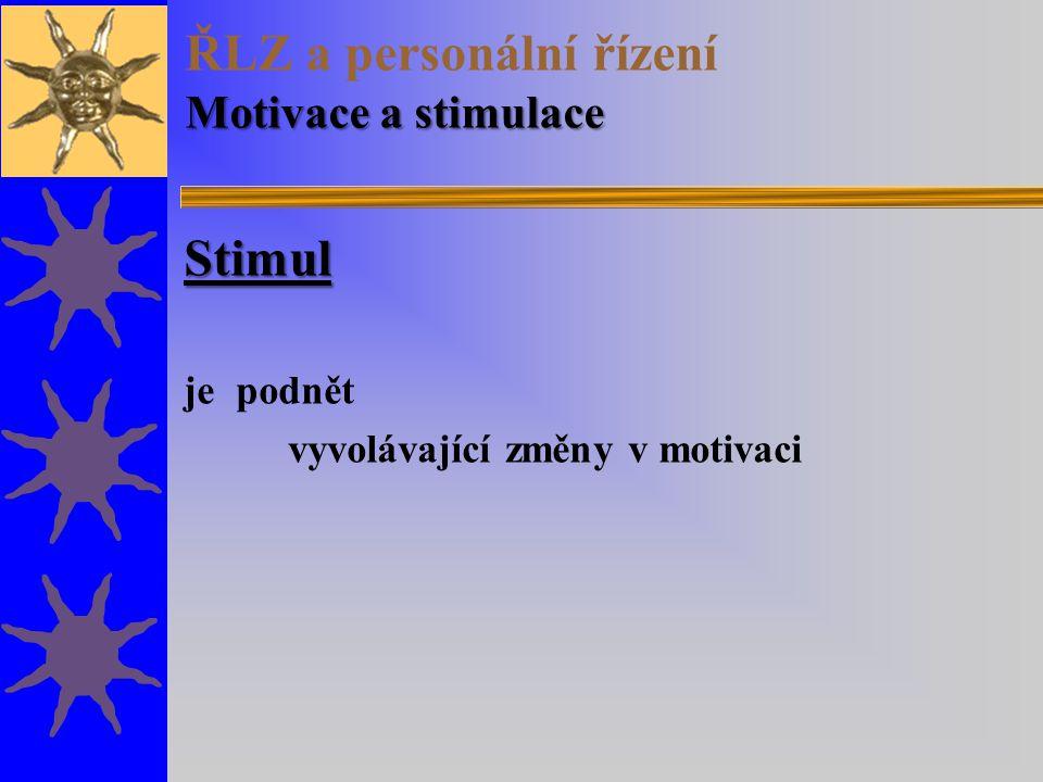 Motivace a stimulace ŘLZ a personální řízení Motivace a stimulace Stimul je podnět vyvolávající změny v motivaci