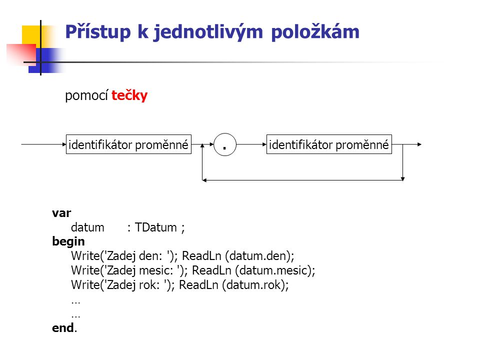 Přístup k jednotlivým položkám pomocí tečky identifikátor proměnné.