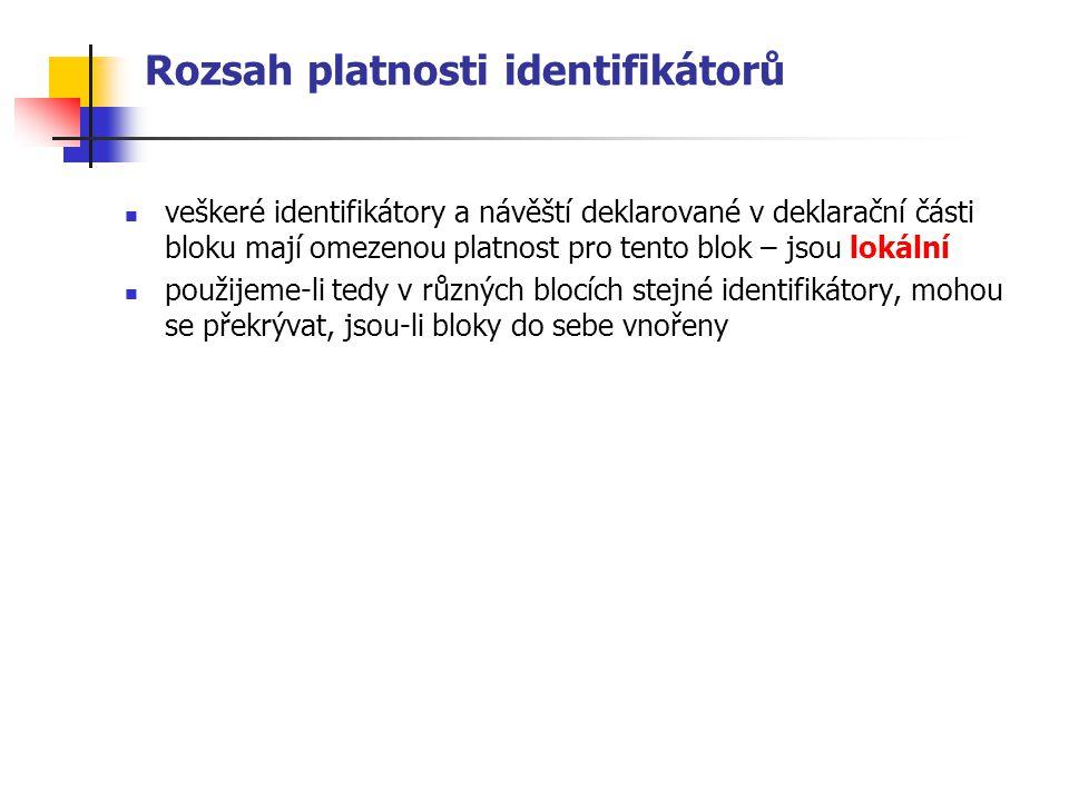 Rozsah platnosti identifikátorů veškeré identifikátory a návěští deklarované v deklarační části bloku mají omezenou platnost pro tento blok – jsou lokální použijeme-li tedy v různých blocích stejné identifikátory, mohou se překrývat, jsou-li bloky do sebe vnořeny