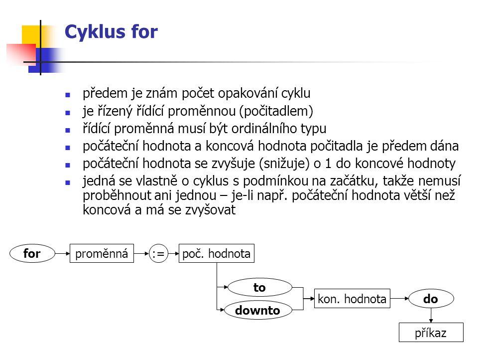 Kontrola zadávání známky v rozsahu 1 – 5 var znamka : byte; begin repeat Write( Zadej známku: ); ReadLn(znamka); until (znamka > 0) and (znamka < 6); ….