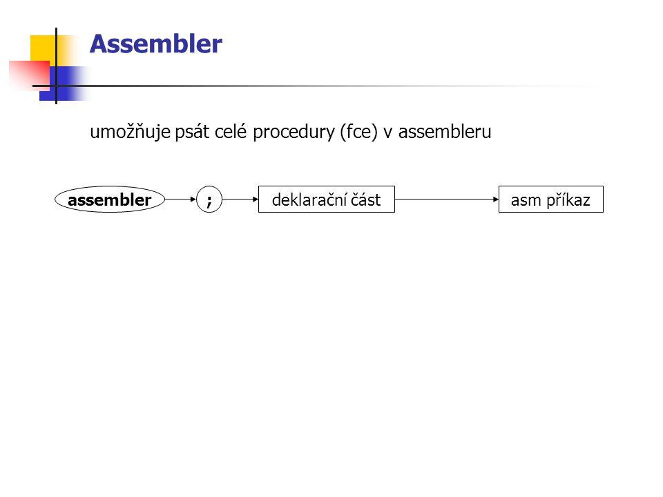 Assembler umožňuje psát celé procedury (fce) v assembleru assembler deklarační část asm příkaz;