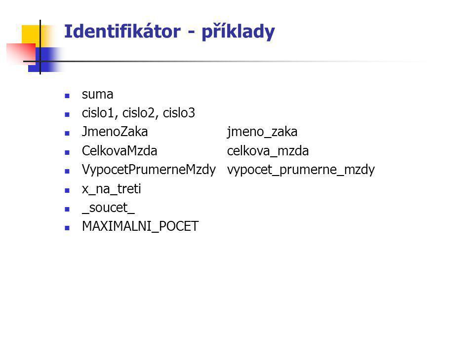 Identifikátor - příklady suma cislo1, cislo2, cislo3 JmenoZakajmeno_zaka CelkovaMzdacelkova_mzda VypocetPrumerneMzdyvypocet_prumerne_mzdy x_na_treti _