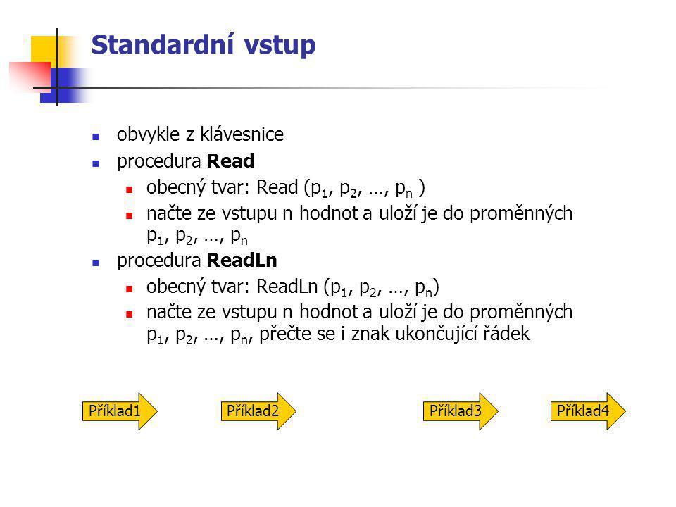 Standardní vstup obvykle z klávesnice procedura Read obecný tvar: Read (p 1, p 2, …, p n ) načte ze vstupu n hodnot a uloží je do proměnných p 1, p 2,