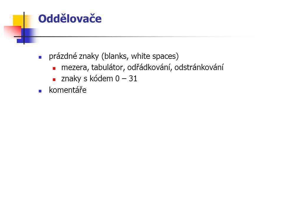 Oddělovače prázdné znaky (blanks, white spaces) mezera, tabulátor, odřádkování, odstránkování znaky s kódem 0 – 31 komentáře